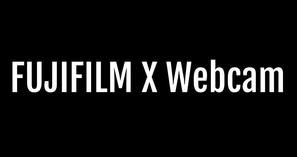 FUJIFILMのデジカメX/GFXシリーズをウェブカメラとして利用するソフトウェア「FUJIFILM X Webcam」Mac版がリリース